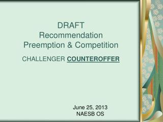 DRAFT Recommendation Preemption & Competition CHALLENGER  COUNTEROFFER