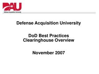 Defense Acquisition University DoD Best Practices Clearinghouse Overview November 2007