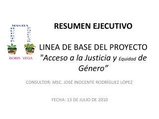 """RESUMEN EJECUTIVO LINEA DE BASE DEL PROYECTO """"Acceso a la Justicia y  Equidad  de Género"""""""