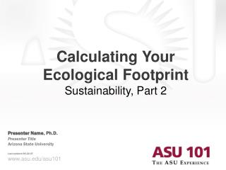 Calculating Your  Ecological Footprint  Sustainability, Part 2