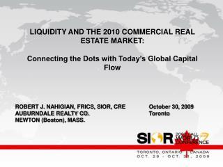 ROBERT J. NAHIGIAN, FRICS, SIOR, CREOctober 30, 2009 AUBURNDALE REALTY CO.Toronto