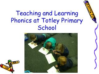 Teaching and Learning Phonics at Totley Primary School