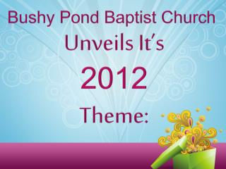Bushy Pond Baptist Church  Unveils It's 2012 Theme: