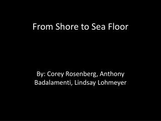 From Shore to Sea Floor