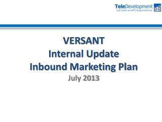 VERSANT  Internal Update Inbound Marketing Plan July  2013