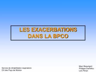 LES EXACERBATIONS  DANS LA BPCO