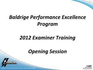Baldrige Performance Excellence Program 2012 Examiner Training Opening Session