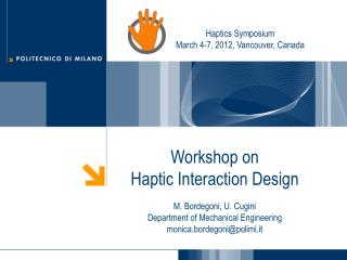 Workshop on  Haptic Interaction Design M. Bordegoni, U. Cugini