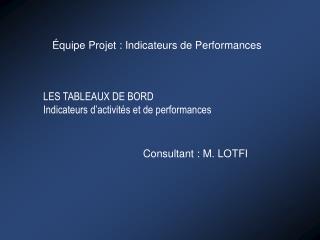 LES TABLEAUX DE BORD Indicateurs d'activités et de performances