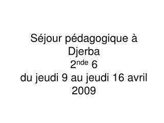 Séjour pédagogique à Djerba 2 nde  6 du jeudi 9 au jeudi 16 avril 2009