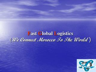 F ast  G lobal  L ogistics  ( We Connect Morocco To The World  )