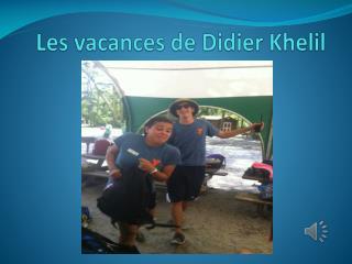 Les  vacances  de Didier Khelil