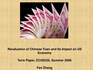 Revaluation of Chinese Yuan and Its Impact on US Economy Term Paper, ECO6226, Summer 2006