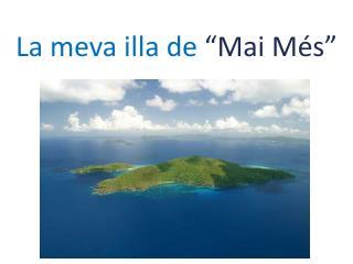 """La meva illa de  """"Mai Més"""""""