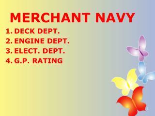 MERCHANT NAVY DECK DEPT. ENGINE DEPT.  ELECT. DEPT. G.P. RATING