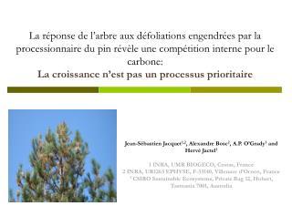 Jean- Sébastien  Jacquet 1,2 ,  Alexandre  Bosc 2 , A.P. O'Grady 3  and  Hervé Jactel 1