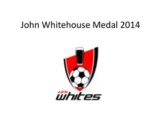 John Whitehouse Medal 2014