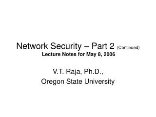 Network Security – Part 2  (Continued) Lecture Notes for May 8, 2006