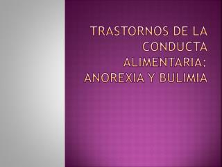 Trastornos de la conducta alimentaria: Anorexia y bulimia