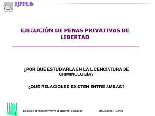 EJECUCIÓN DE PENAS PRIVATIVAS DE LIBERTAD
