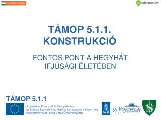 TÁMOP 5.1.1. KONSTRUKCIÓ