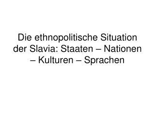 Die ethnopolitische Situation der Slavia: Staaten – Nationen – Kulturen – Sprachen