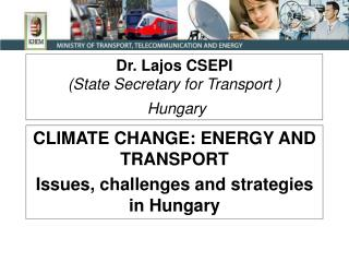 Dr. Lajos CSEPI State Secretary for Transport   Hungary
