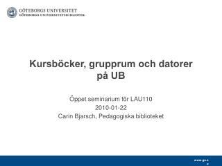 Kursböcker, grupprum och datorer  på UB