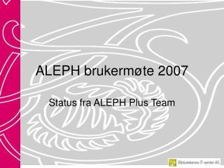 ALEPH brukerm�te 2007