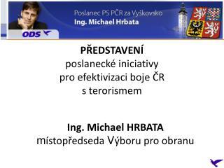 PŘEDSTAVENÍ  poslanecké iniciativy  pro efektivizaci boje ČR  s terorismem