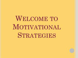 Welcome to Motivational Strategies