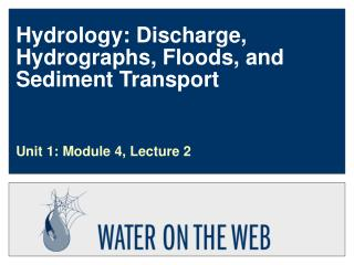 Hydrology: Discharge, Hydrographs, Floods, and Sediment Transport