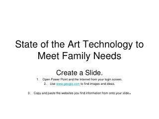 State of the Art Technology to Meet Family Needs