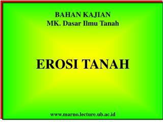 BAHAN KAJIAN MK.  Dasar Ilmu  Tanah EROSI TANAH marno.lecture.ub.ac.id