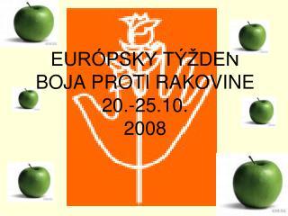 EURÓPSKY TÝŽDEŇ BOJA PROTI RAKOVINE 20.-25.10. 2008
