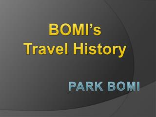 BOMI's  Travel  History
