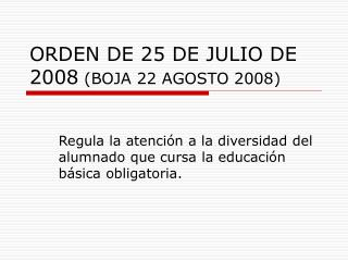 ORDEN DE 25 DE JULIO DE 2008  (BOJA 22 AGOSTO 2008)
