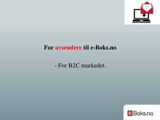 For  avsendere til  e-Boks.no - For B2C  markedet .