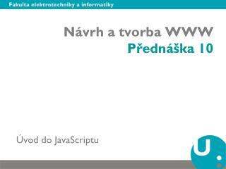 Návrh a tvorba WWW Přednáška 10
