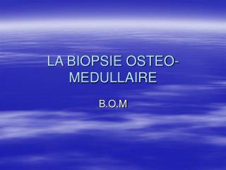 LA BIOPSIE OSTEO-MEDULLAIRE