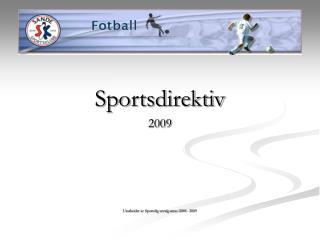 Sportsdirektiv 2009 Utarbeidet av Sportslig utvalg anno 2008 - 2009