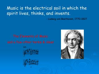 Music is the electrical soil in which the spirit lives, thinks, and invents.