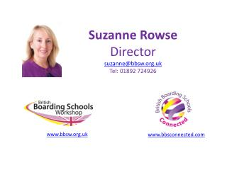 Suzanne Rowse Director suzanne@bbsw.uk Tel: 01892 724926