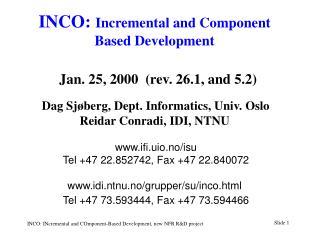 INCO: Incremental and Component Based Development     Jan. 25, 2000  rev. 26.1, and 5.2   Dag Sj berg, Dept. Informatics