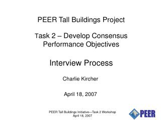 PEER Tall Buildings Project T ask 2 – Develop Consensus Performance Objectives Interview Process