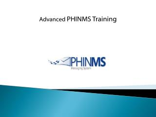 Advanced  PHINMS Training