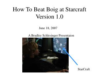 How To Beat Boig at Starcraft Version 1.0