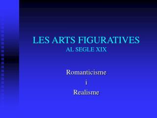 LES ARTS FIGURATIVES AL SEGLE XIX