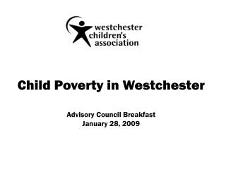 Child Poverty in Westchester  Advisory Council Breakfast January 28, 2009