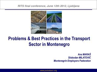Problems & Best Practices in the Transport Sector in Montenegro Ana MARAŠ Slobodan MILATOVIĆ